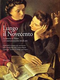 Lungo il Novecento. La musica a Trieste e le interconnessioni tra le arti